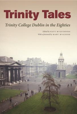 Trinity Tales - Trinity College Dublin in the Eighties