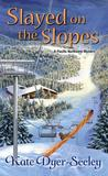 Slayed on the Slopes by Kate E. Dyer-Seeley