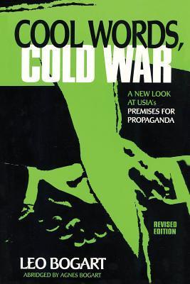 Cool Words, Cold War: A New Look at U.S.I.A.'s Premises for Propaganda