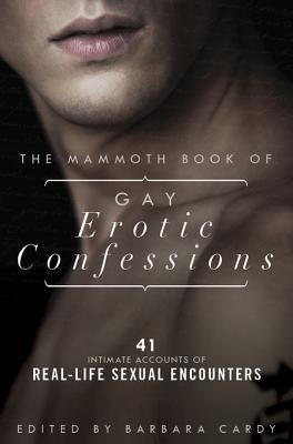 The Mammoth Book of Gay Erotic Confessions: 41 Intimate Accounts of Real-Life Sexual Encounters
