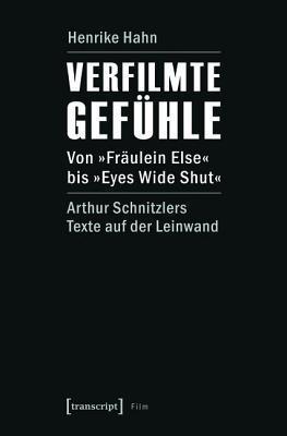Verfilmte Gefuhle: Von -Fraulein Else- Bis -Eyes Wide Shut-. Arthur Schnitzlers Texte Auf Der Leinwand