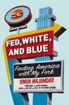Fed, White, and Blue: Finding America with My Fork