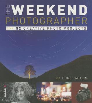 The Weekend Photographer: 52 Creative Photography Projects