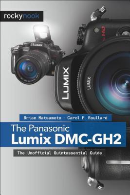Panasonic Lumix DMC-Gh2: The Unofficial Quintessential Guide