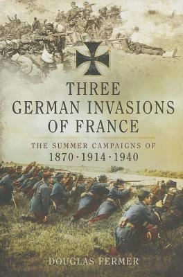 Three German Invasions of France: The Summers Camp...
