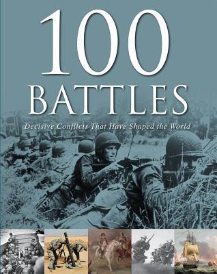 100 Battles: Decisive Conflicts that have Shaped the World