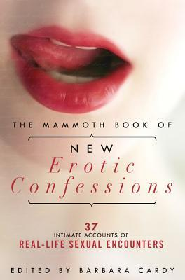 The Mammoth Book of New Erotic Confessions: 37 intimate accounts of real-life encounters