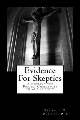 Evidence for Skeptics: Answering the Biggest Challenges to Christianity