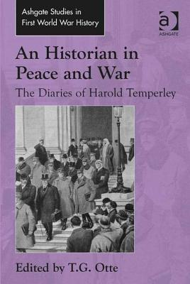 Ebook An Historian in Peace and War: The Diaries of Harold Temperley by T.G. Otte read!