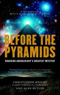 Before the pyramids: cracking archaeology's greatest mystery by Christopher    Knight