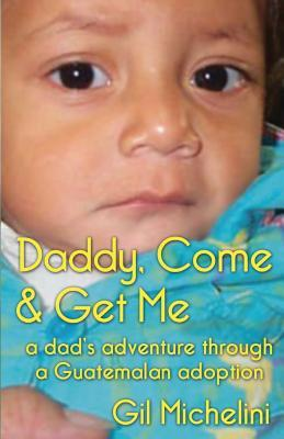 Daddy, Come & Get Me by Gil Michelini