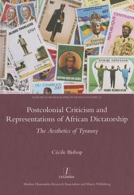 Postcolonial Criticism and Representations of African Dictatorship: The Aesthetics of Tyranny