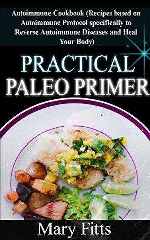 Practical Paleo Primer: Autoimmune Cookbook