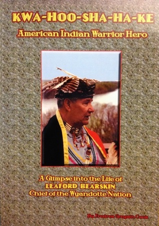 Kwa-Hoo-Sha-Ha-Ke [Flying Eagle]: American Indian Warrior Hero. A Glimpse into the Life of Leonard Bearskin, Chief of the Wyandotte Nation