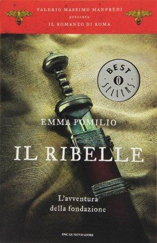 Il Ribelle: l'avventura della fondazione (Il romanzo di Roma, #1)