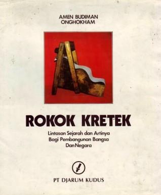 Rokok Kretek: Lintasan Sejarah dan Artinya bagi Pembangunan Bangsa dan Negara