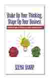 Shake Up Your Thinking, Shape Up Your Business: 68 SharpInsights to Attract Customers and Boost Sales