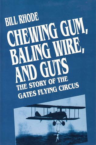Baling wire, chewing gum, and guts: The story of the Gates Flying Circus