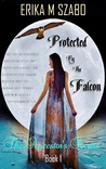 Protected by The Falcon by Erika M. Szabo