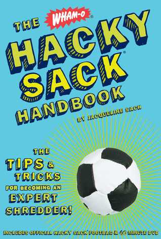 The Wham-O® Hacky Sack® Handbook: The Tips  Tricks for Becoming an Expert Shredder!