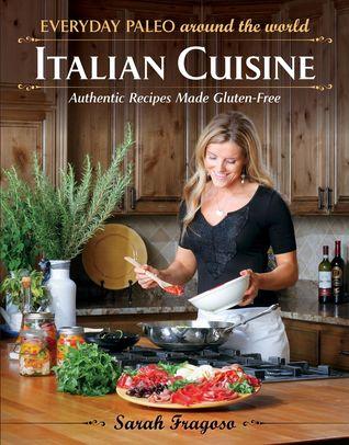 Everyday Paleo Around the World: Italian Cuisine: Authentic Recipes Made Gluten-Free