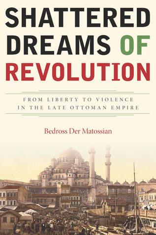 Shattered Dreams of Revolution by Bedross Der Matossian