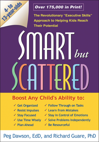 """Smart but Scattered: The Revolutionary """"Executive Skills"""" Approach to Helping Kids Reach Their Potential"""