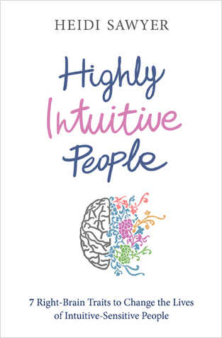 Highly intuitive people: 7 right-brain traits to change the lives of intuitive-sensitive people by Heidi Sawyer