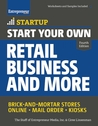 Start Your Own Retail Business and More: Brick-and-Mortar Stores • Online • Mail Order • Kiosks