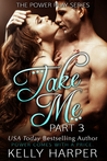 Take Me: Part 3 (Power Play, #3)