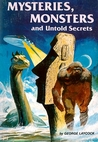 Mysteries, Monsters, And Untold Secrets by George Laycock