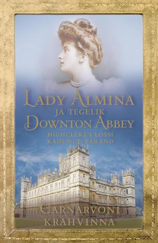 Lady Almina ja tegelik Downton Abbey by Fiona Carnarvon