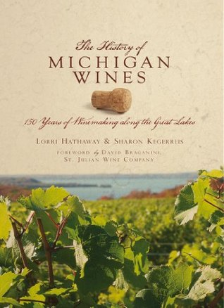 The History of Michigan Wine: 150 Years of Winemaking along the Great Lakes.