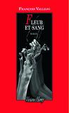 Fleur et Sang by François Vallejo