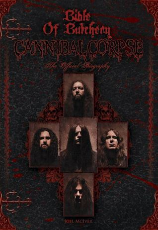 Bible of Butchery - Cannibal Corpse The Official Biography by Joel McIver