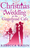 Christmas Wedding at the Gingerbread Café by Rebecca Raisin