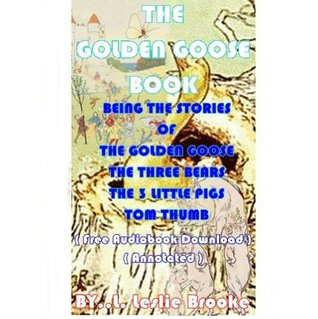 The golden goose book, being the stories of The golden goose, The three bears, The 3 little pigs, Tom Thumb - ( Free Audiobook Download ) ( Annotated )
