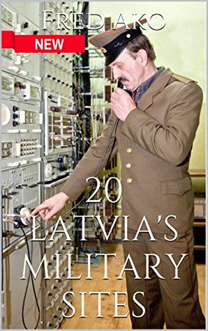 20 Latvia's military sites (Soviet Union surplus Book 3)