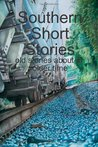 Southern Short Stories - Old Stories About An Older Time