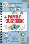 Mom Made Us Write This Family Quiz Book (A Max and Maggie Activity Book #1)