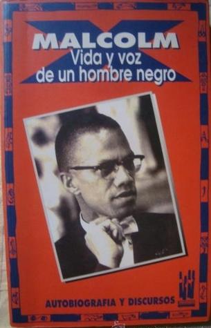 Malcolm X: Vida y voz de un hombre negro: Autobiografía y selección de discursos