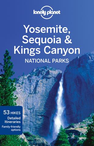 Lonely Planet Yosemite, Sequoia & Kings Canyon National Parks por Lonely Planet, Sara Benson, Beth Kohn