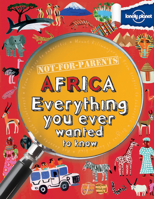 Africa: Everything You Ever Wanted to Know (Not For Parents)