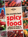 The World's Best Spicy Food: Where to Find it  How to Make it