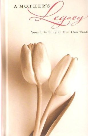 A MOTHER'S Legacy Your life story in your own words