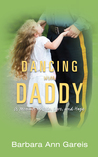 Dancing with Daddy: A Memoir of Life, Love, and Hope