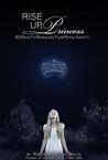Rise Up Princess:...