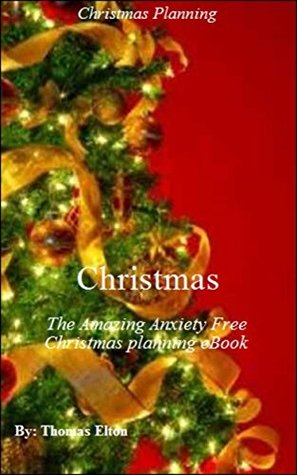 Christmas: The Amazing Anxiety Free Christmas planning eBook - Christmas Holiday - Christmas Presents - Christmas Guide - Xmas Holiday - Seasonal Books - Religious - Xmas Ideas - Nonfiction, eBooks
