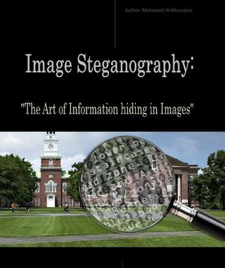 "Image Steganography: ""The Art of Information hiding in images"""