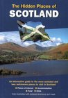 The Hidden Places of Scotland: An Informative Guide to the More Secluded and Less Well-Known Places to Visit in Scotland
